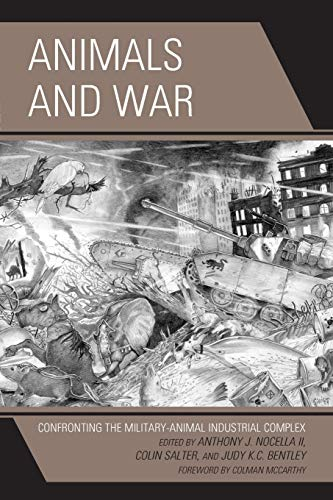 9781498520867: Animals and War: Confronting the Military-Animal Industrial Complex (Critical Animal Studies and Theory)