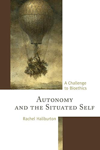 9781498520966: Autonomy and the Situated Self: A Challenge to Bioethics