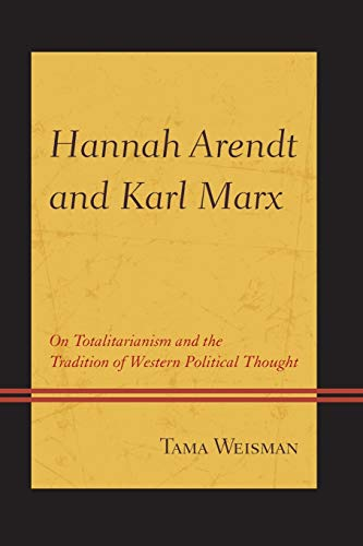 9781498520980: Hannah Arendt and Karl Marx: On Totalitarianism and the Tradition of Western Political Thought
