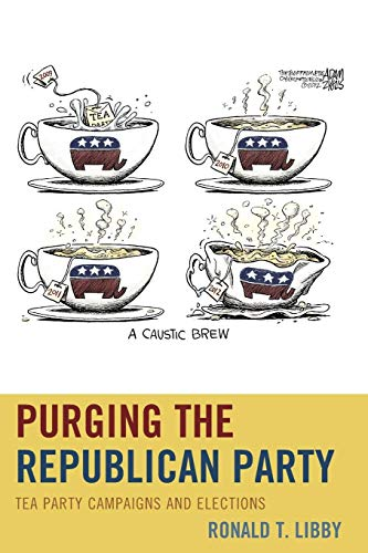 9781498521345: Purging the Republican Party: Tea Party Campaigns and Elections