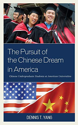 9781498521680: The Pursuit of the Chinese Dream in America: Chinese Undergraduate Students at American Universities