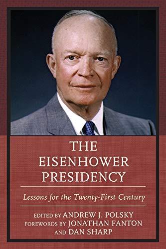 9781498522229: The Eisenhower Presidency: Lessons for the Twenty-First Century