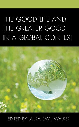 9781498522328: The Good Life and the Greater Good in a Global Context