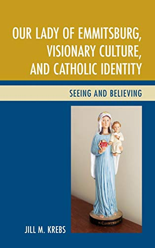 9781498523554: Our Lady of Emmitsburg, Visionary Culture, and Catholic Identity: Seeing and Believing