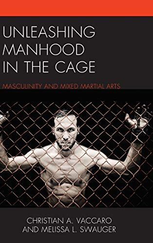 9781498523769: Unleashing Manhood in the Cage: Masculinity and Mixed Martial Arts
