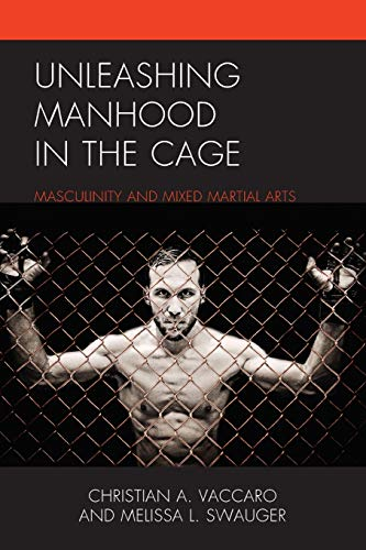 9781498523783: Unleashing Manhood in the Cage: Masculinity and Mixed Martial Arts