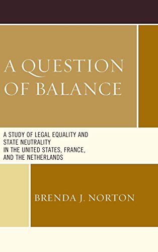 9781498523967: A Question of Balance: A Study of Legal Equality and State Neutrality in the United States, France, and the Netherlands
