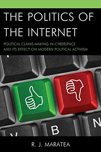 The Politics of the Internet: Political Claims-Making in Cyberspace and its Effect on Modern ...