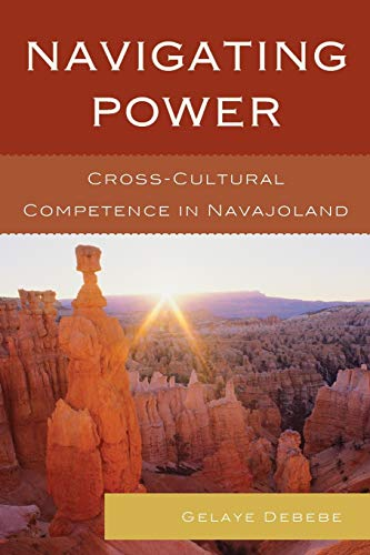 9781498525244: Navigating Power: Cross-Cultural Competence in Navajo Land