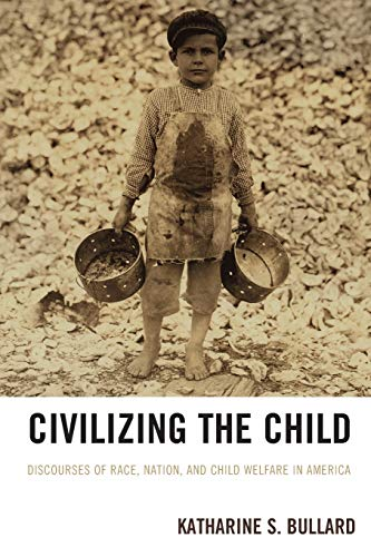 9781498525404: Civilizing the Child: Discourses of Race, Nation, and Child Welfare in America