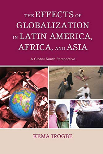 The Effects of Globalization in Latin America, Africa, and Asia: A Global South Perspective: Kema ...