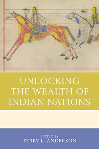Unlocking the Wealth of Indian Nations: Anderson, Terry L.