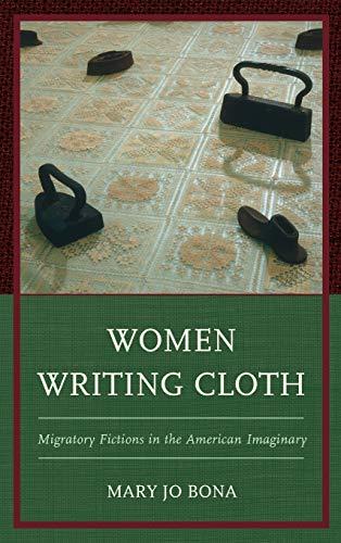 Women Writing Cloth: Migratory Fictions in the American Imaginary (Hardcover): Mary Jo Bona