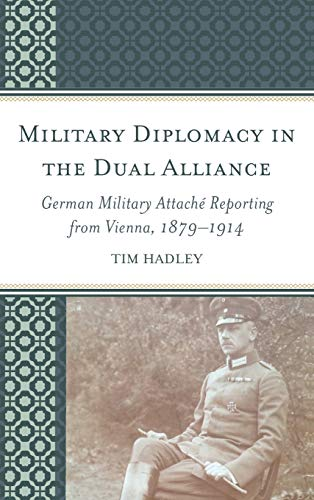 9781498528979: Military Diplomacy in the Dual Alliance: German Military Attaché Reporting from Vienna, 1879–1914