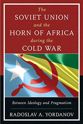 9781498529112: The Soviet Union and the Horn of Africa During the Cold War: Between Ideology and Pragmatism
