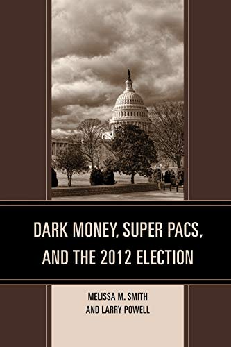 9781498532150: Dark Money, Super PACs, and the 2012 Election (Lexington Studies in Political Communication)