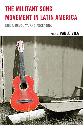 The Militant Song Movement in Latin America: Pablo Vila (editor),