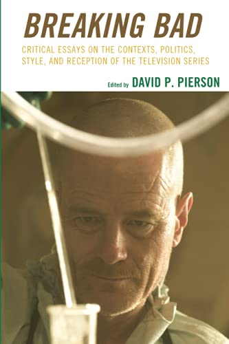 9781498532327: Breaking Bad: Critical Essays on the Contexts, Politics, Style, and Reception of the Television Series