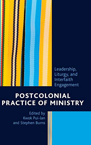 Postcolonial Practice of Ministry: Leadership, Liturgy, and Interfaith Engagement: Kwok Pui-lan