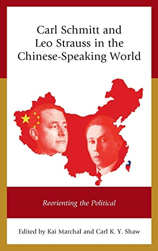 Carl Schmitt and Leo Strauss in the Chinese-Speaking World: Reorienting the Political: Lexington ...