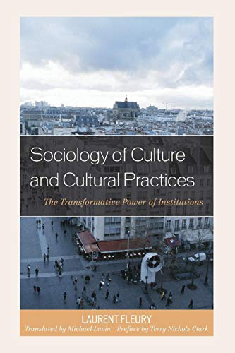 9781498536509: Sociology of Culture and Cultural Practices: The Transformative Power of Institutions (New Directions in Culture and Governance)