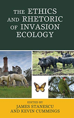 The Ethics and Rhetoric of Invasion Ecology: James Stanescu (editor),