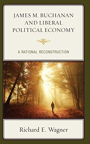 9781498539067: James M. Buchanan and Liberal Political Economy: A Rational Reconstruction