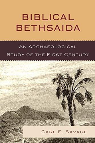 Biblical Bethsaida: A Study of the First Century CE in the Galilee: Savage, Carl E.