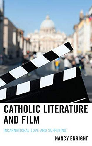 Catholic Literature and Film: Incarnational Love and Suffering: Nancy Enright