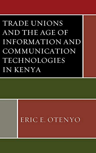 Trade Unions and the Age of Information and Communication Technologies in Kenya (African Governance...