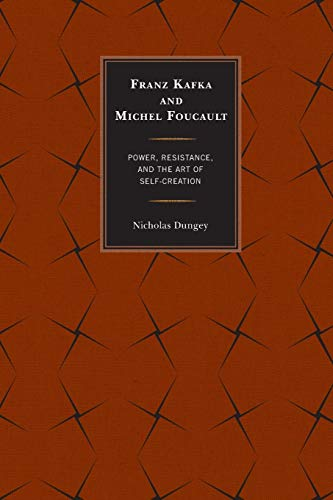 9781498550444: Franz Kafka and Michel Foucault: Power, Resistance, and the Art of Self-Creation