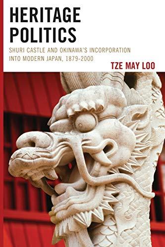 Heritage Politics: Shuri Castle and Okinawa's Incorporation: Loo, Tze May