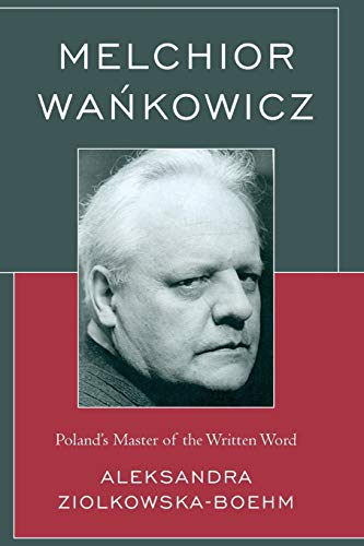 9781498556330: Melchior Wankowicz: Poland's Master of the Written Word