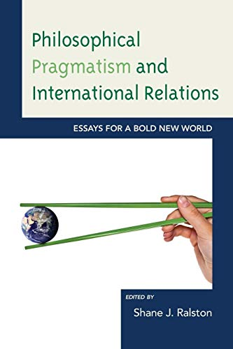 9781498556521: Philosophical Pragmatism and International Relations: Essays for a Bold New World