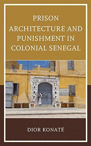 9781498560146: Prison Architecture and Punishment in Colonial Senegal