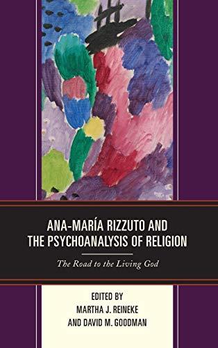 Ana-MarÃa Rizzuto and the Psychoanalysis of Religion: Reineke Professor of