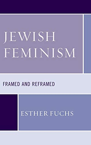 Jewish Feminism: Framed and Reframed (Feminist Studies and Sacred Texts): Esther Fuchs