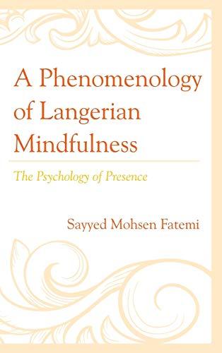 A Phenomenology of Langerian Mindfulness: The Psychology: Sayyed Mohsen Fatemi