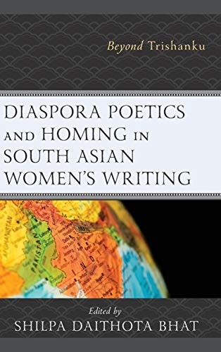 Diaspora Poetics and Homing in South Asian Women's Writing: Beyond Trishanku