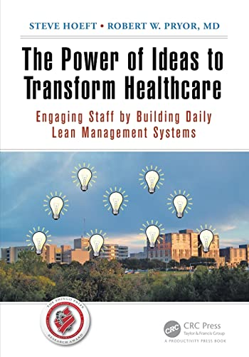 9781498707404: The Power of Ideas to Transform Healthcare: Engaging Staff by Building Daily Lean Management Systems