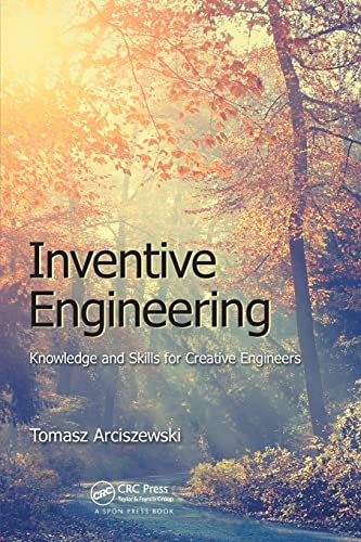 9781498711241: Inventive Engineering: Knowledge and Skills for Creative Engineers