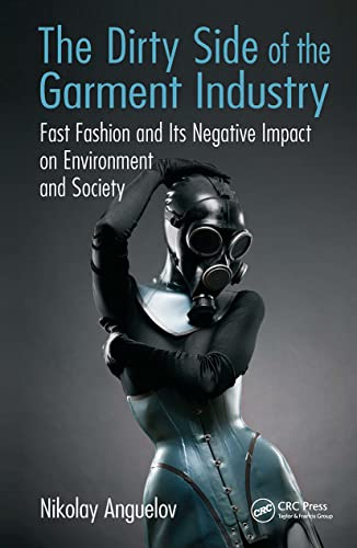 9781498712224: The Dirty Side of the Garment Industry: Fast Fashion and Its Negative Impact on Environment and Society