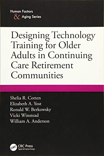 9781498718127: Designing Technology Training for Older Adults in Continuing Care Retirement Communities (Human Factors & Aging)