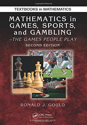 Mathematics in Games, Sports, and Gambling: The Games People Play, Second Edition (Textbooks in ...