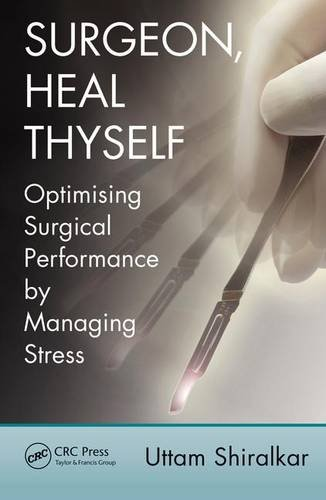 9781498724036: Surgeon, Heal Thyself: Optimising Surgical Performance by Managing Stress