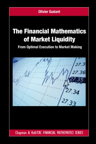 9781498725477: The Financial Mathematics of Market Liquidity: From Optimal Execution to Market Making (Chapman and Hall/CRC Financial Mathematics Series)