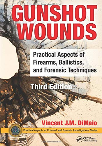Gunshot Wounds: Practical Aspects of Firearms, Ballistics, and Forensic Techniques, Third Edition (...