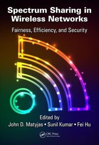 Spectrum Sharing in Wireless Networks: Fairness, Efficiency,: Edited by John