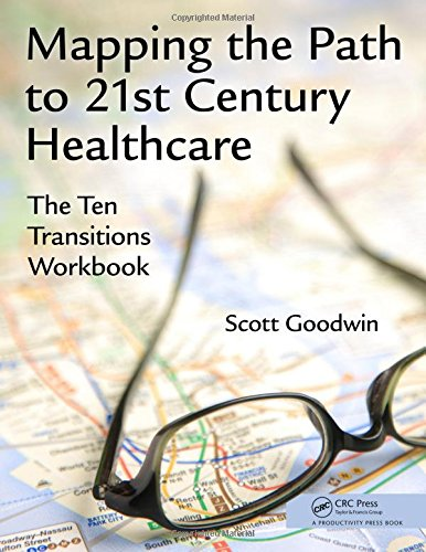 9781498726863: Mapping the Path to 21st Century Healthcare: The Ten Transitions Workbook
