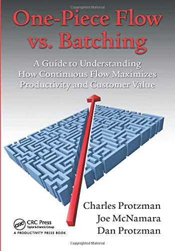 9781498726948: One-Piece Flow vs. Batching: A Guide to Understanding How Continuous Flow Maximizes Productivity and Customer Value